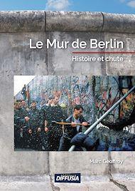 Téléchargez le livre :  Le mur de Berlin, histoire et chute