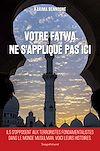 Télécharger le livre :  Votre fatwa ne s'applique pas ici