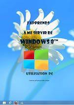 Téléchargez le livre :  J'apprends à me servir de Windows 8 - Utilisation, exploitation, personnalisation