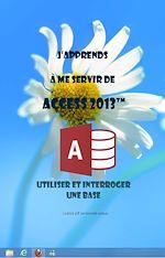 Téléchargez le livre :  J'apprends à me servir de Access 2013 - Utiliser et interroger une base Access