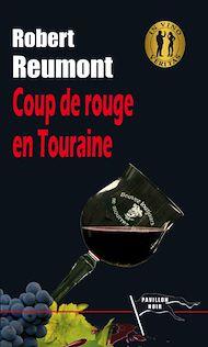 Téléchargez le livre :  Coup de rouge en Touraine
