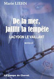 Téléchargez le livre :  De La mer, jaillit la tempête - Lacydon le Vaillant