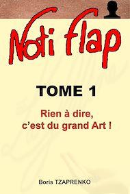 Téléchargez le livre :  Noti Flap 1 - Rien à dire, c'est du grand Art