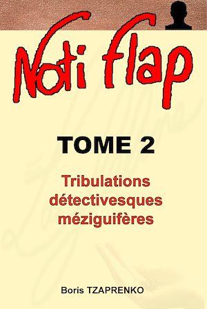 Téléchargez le livre :  Noti Flap 2 - Tribulations détectivesques méziguifères