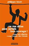 Télécharger le livre :  Ne me dites plus jamais bon courage !