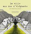 Télécharger le livre :  La ville aux dos d'éléphants