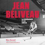 Download this eBook JEAN BÉLIVEAU La naissance d'un héros