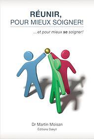 Téléchargez le livre :  Réunir, pour mieux soigner!