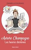 Télécharger le livre :  Aurore Champagne - tome 1 Les heures décisives