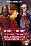 Télécharger le livre :  Louis I,II, III... XIV... L'étonnante histoire de la numérotation des rois de France