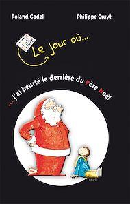 Téléchargez le livre :  Le jour où… j'ai heurté le derrière du Père Noël