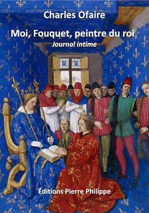 Téléchargez le livre :  Moi, Fouquet, peintre du roi