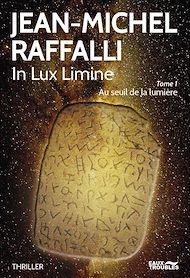 Téléchargez le livre :  In Lux Limine. Tome 1