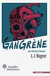 Télécharger le livre :  Gangrène, une histoire d'amour