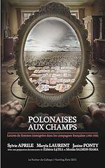 Polonaises aux champs. Lettres de femmes immigrées dans les campagnes françaises (1930-1955)