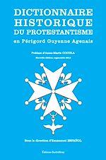 Dictionnaire historique du protestantisme en Périgord Guyenne Agenais (nouvelle édition augmentée 2012)