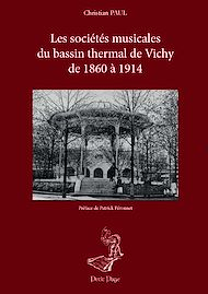 Téléchargez le livre :  Les sociétés musicales du bassin thermal de Vichy de 1860 à 1914