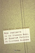 Download this eBook New Insights in the Standard Model of Quatum Physics in Clifford Algebra