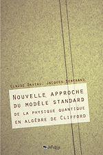 Download this eBook Nouvelle approche du modèle standard de la physique en algèbre de Clifford