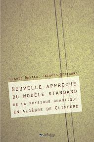 Téléchargez le livre :  Nouvelle approche du modèle standard de la physique en algèbre de Clifford
