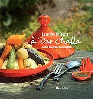Téléchargez le livre :  La cuisine de Fouzia à Dar Challa - Cuisine marocaine contemporaine