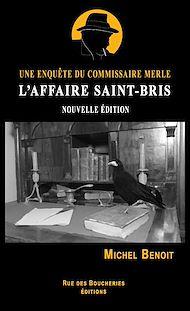 Téléchargez le livre :  L'affaire Saint-Bris. Une enquête du commissaire Merle