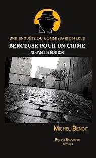 Téléchargez le livre :  Berceuse pour un crime. Une enquête du commissaire Merle