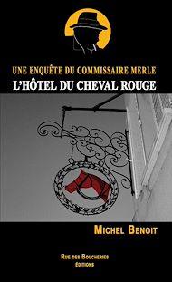 Téléchargez le livre :  L'Hôtel du Cheval Rouge. Une enquête du commissaire Merle