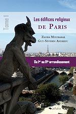 Les édifices religieux de Paris - Tome 1 : du Ier au IVe arrondissement