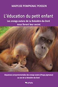 Téléchargez le livre :  L'éducation du petit enfant - Les orangs-outans de La Boissière-du-Doré nous livrent leur secret