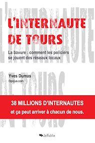 Téléchargez le livre :  L'Internaute de Tours. La bavure : comment les policiers se jouent des réseaux locaux