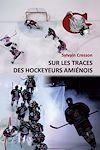 Télécharger le livre :  Sur les traces des hockeyeurs amiénois
