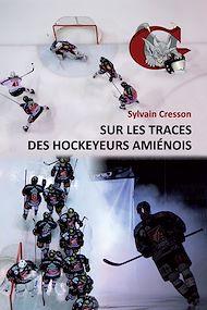 Téléchargez le livre :  Sur les traces des hockeyeurs amiénois