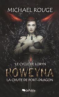 Téléchargez le livre :  Roweyna - La chute de Port-Dragon