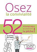 Téléchargez le livre :  Osez la convivialité, 52 témoignages qui donnent la pêche