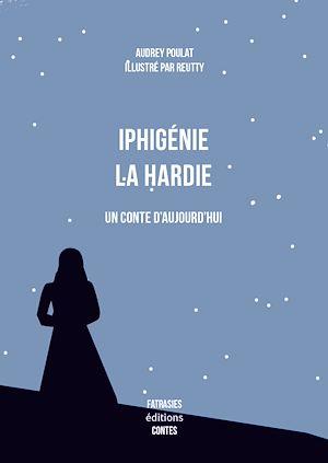 Téléchargez le livre :  Iphigénie La Hardie, un conte d'aujourd'hui