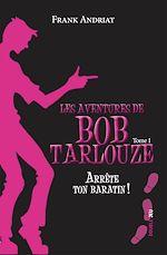 Télécharger cet ebook : Les aventures de Bob Tarlouze : Arrête ton baratin ! - Tome 1