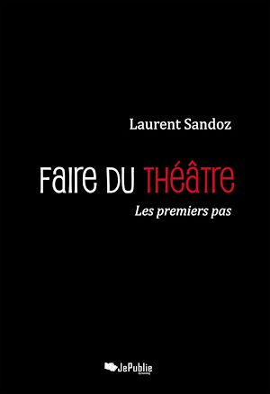 Téléchargez le livre :  Faire du théâtre