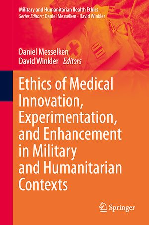 Téléchargez le livre :  Ethics of Medical Innovation, Experimentation, and Enhancement in Military and Humanitarian Contexts