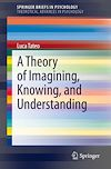 Télécharger le livre :  A Theory of Imagining, Knowing, and Understanding