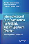 Télécharger le livre :  Interprofessional Care Coordination for Pediatric Autism Spectrum Disorder