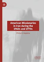 Téléchargez le livre :  American Missionaries in Iran during the 1960s and 1970s