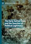 Télécharger le livre :  The Early Haitian State and the Question of Political Legitimacy