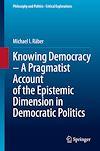 Télécharger le livre :  Knowing Democracy – A Pragmatist Account of the Epistemic Dimension in Democratic Politics