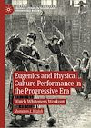 Télécharger le livre :  Eugenics and Physical Culture Performance in the Progressive Era