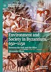 Télécharger le livre :  Environment and Society in Byzantium, 650-1150