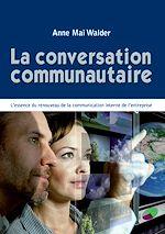 La conversation communautaire - L'essence du renouveau de la communication interne de l'entreprise