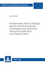 Téléchargez le livre :  Investissements directs à l'étranger dans les activités de recherche et développement : fondements théoriques et application aux entreprises suisses