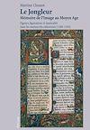 Télécharger le livre :  Le Jongleur- Mémoire de l'Image au Moyen Age