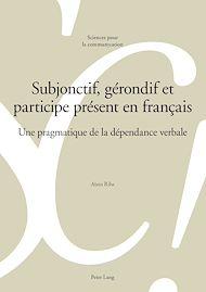 Téléchargez le livre :  Subjonctif, gérondif et participe présent en français